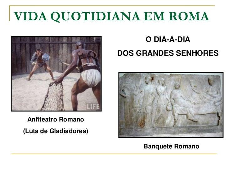 VIDA QUOTIDIANA EM ROMA                              O DIA-A-DIA                         DOS GRANDES SENHORES  Anfiteatro ...