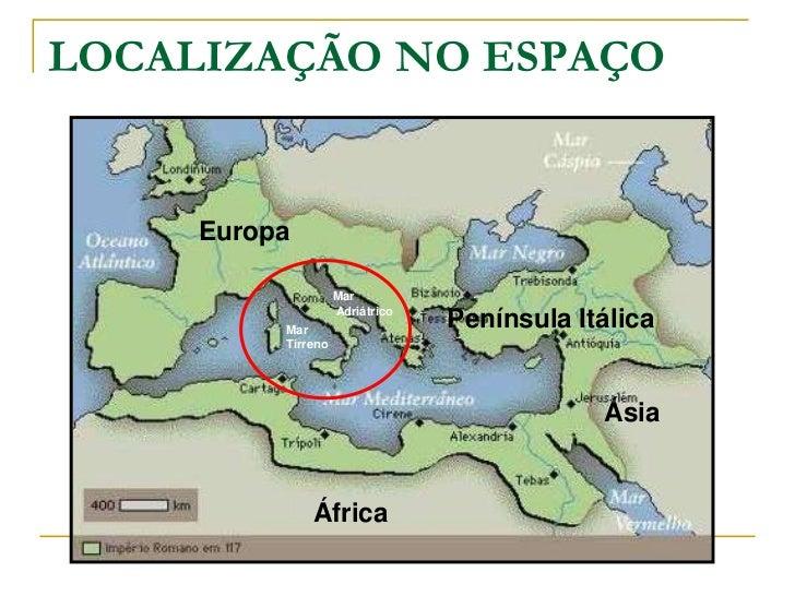 LOCALIZAÇÃO NO ESPAÇO     Europa                    Mar                    Adriátrico          Mar                    Pení...