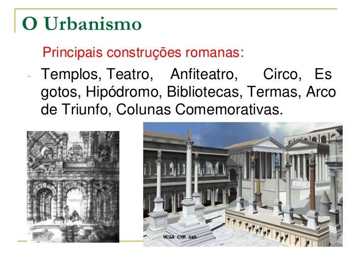 O Urbanismo    Principais construções romanas:-   Templos, Teatro, Anfiteatro,     Circo, Es    gotos, Hipódromo, Bibliote...