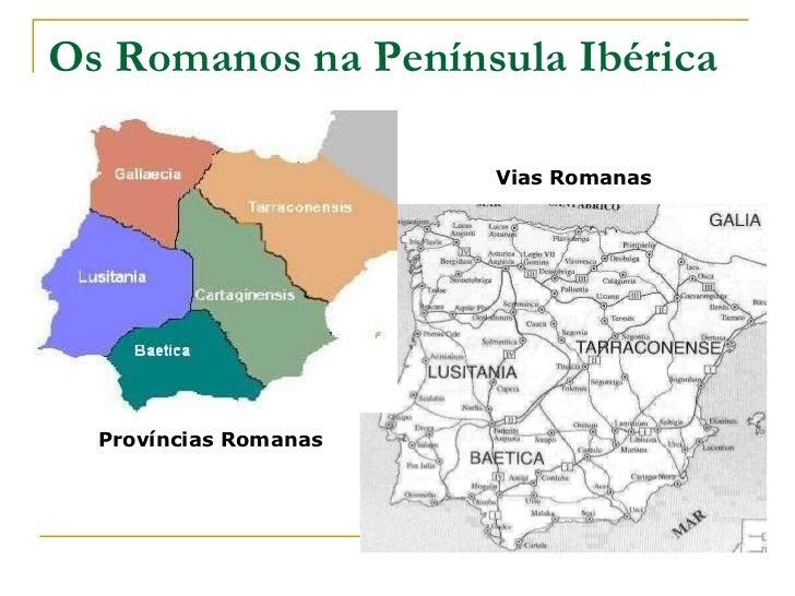 Os Romanos na Península Ibérica                       Vias Romanas  Províncias Romanas