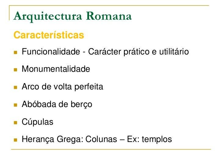Arquitectura RomanaCaracterísticas   Funcionalidade - Carácter prático e utilitário   Monumentalidade   Arco de volta p...