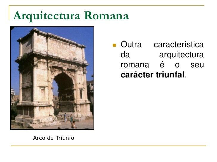 Arquitectura Romana                        Outra característica                         da        arquitectura           ...