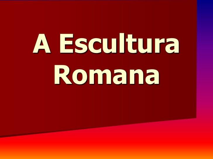 A Escultura Romana
