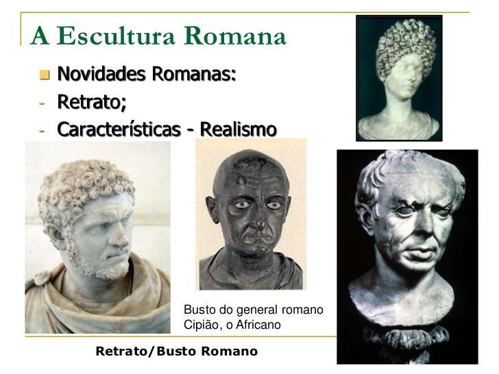 A Escultura Romana Novidades Romanas:- Retrato;- Características - Realismo                 Busto do general romano      ...