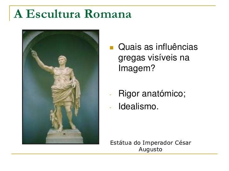A Escultura Romana                 Quais as influências                  gregas visíveis na                  Imagem?     ...