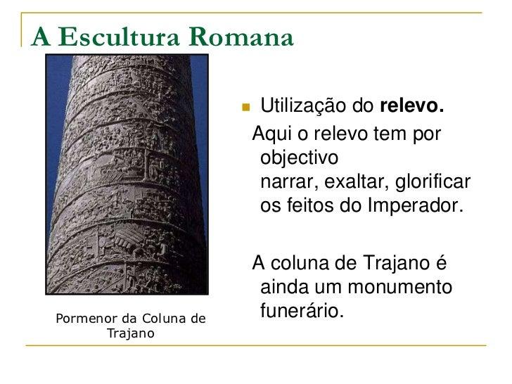 A Escultura Romana                             Utilização do relevo.                             Aqui o relevo tem por   ...