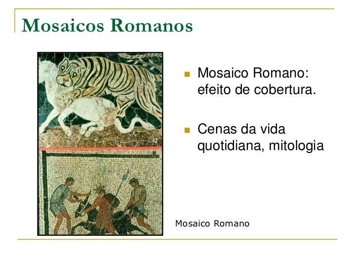 Mosaicos Romanos                  Mosaico Romano:                   efeito de cobertura.                  Cenas da vida ...