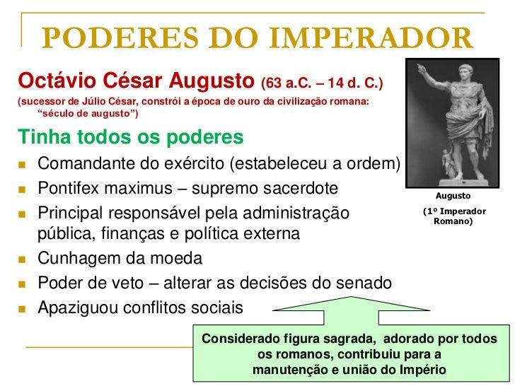 PODERES DO IMPERADOROctávio César Augusto (63 a.C. – 14 d. C.)(sucessor de Júlio César, constrói a época de ouro da civili...