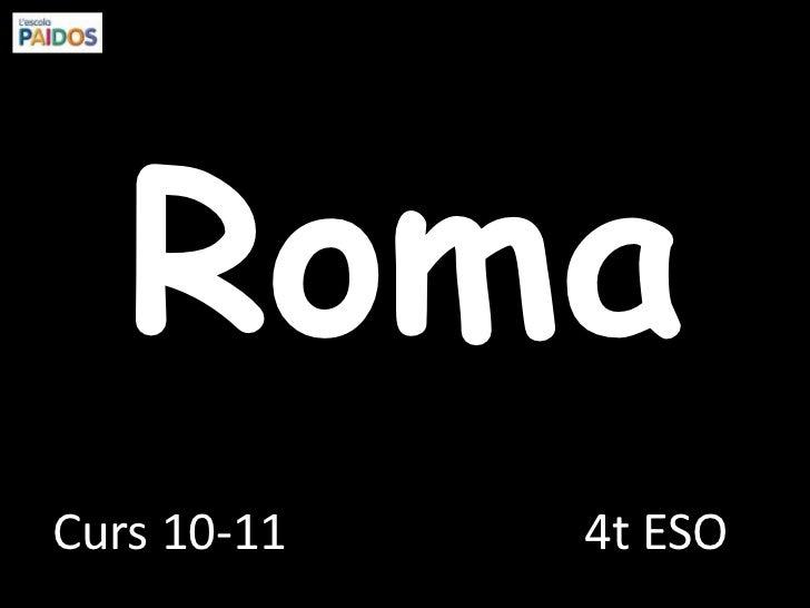 Roma<br />4t ESO<br />Curs 10-11<br />