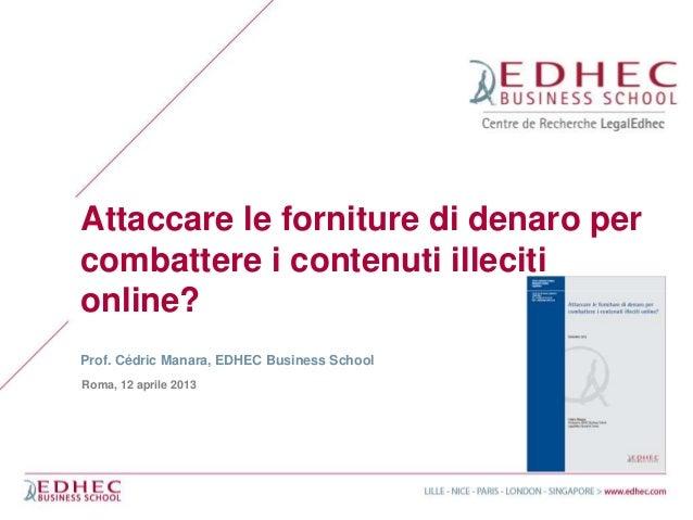Attaccare le forniture di denaro percombattere i contenuti illecitionline?Prof. Cédric Manara, EDHEC Business SchoolRoma, ...