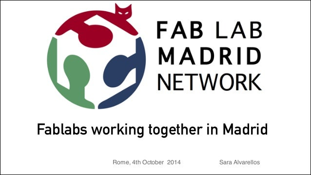 Fablabs working together in Madrid  Rome, 4th October 2014 Sara Alvarellos