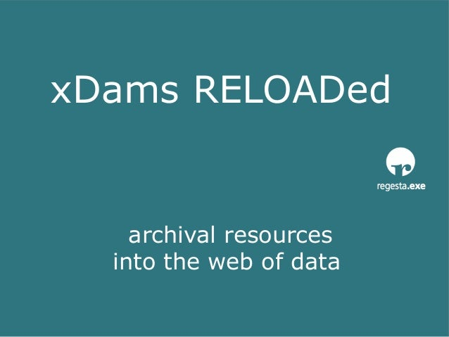 xDams RELOADed archival resources into the web of data