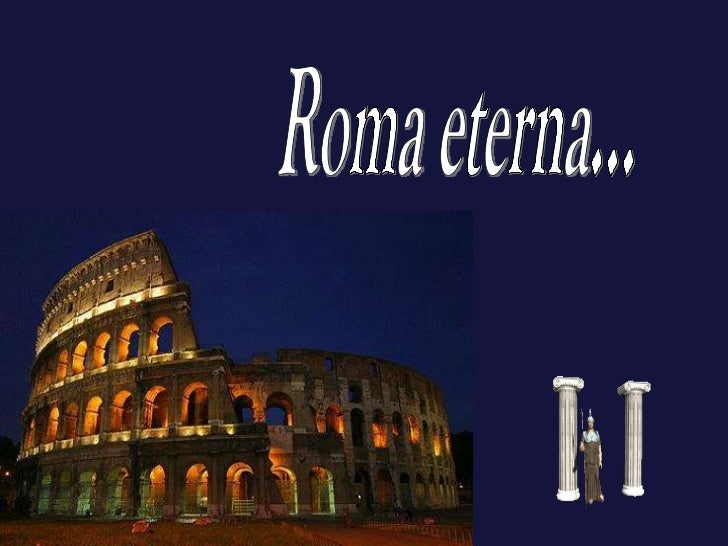Roma eterna...