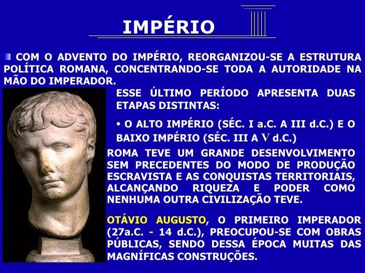 <ul><li>COM O ADVENTO DO IMPÉRIO, REORGANIZOU-SE A ESTRUTURA POLÍTICA ROMANA, CONCENTRANDO-SE TODA A AUTORIDADE NA MÃO DO ...