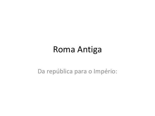 Roma Antiga Da república para o Império:
