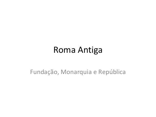 Roma Antiga Fundação, Monarquia e República