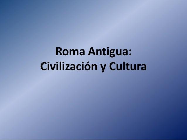 Roma Antigua: Civilización y Cultura