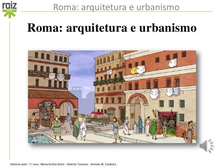 Roma: arquitetura e urbanismo             Roma: arquitetura e urbanismoHistória sete / 7.º ano / Maria Emília Diniz • Adér...