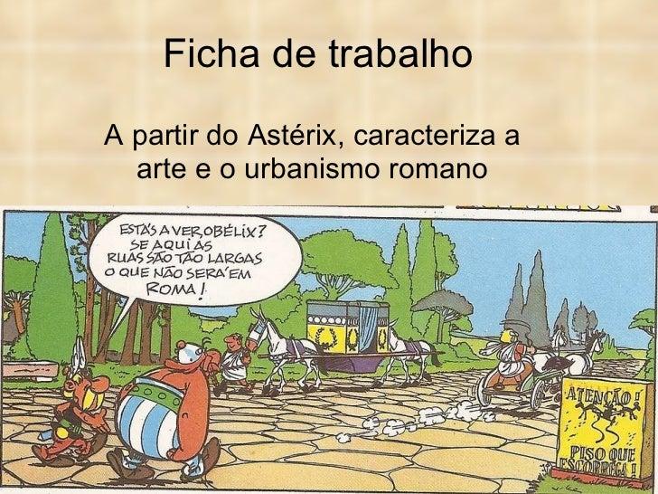 Ficha de trabalho A partir do Astérix, caracteriza a arte e o urbanismo romano