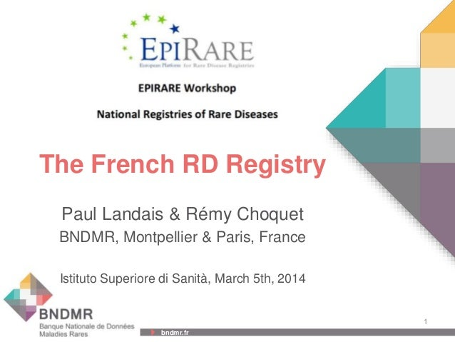 bndmr.fr bndmr.fr The French RD Registry Paul Landais & Rémy Choquet BNDMR, Montpellier & Paris, France Istituto Superiore...