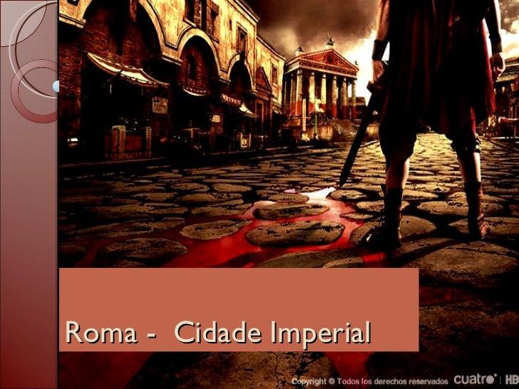 Roma -  Cidade Imperial