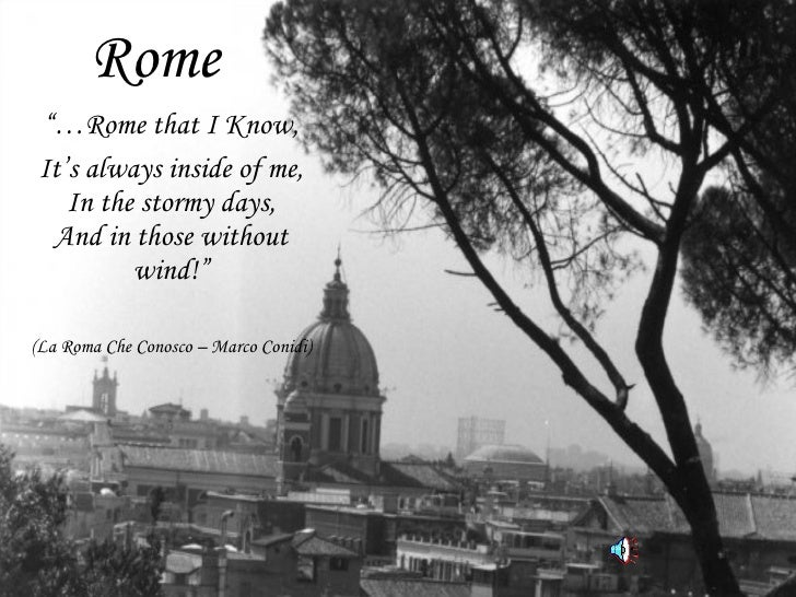 """Rome """"… Rome that I Know, It's always inside of me, In the stormy days, And in those without wind!"""" (La Roma Che Conosco –..."""