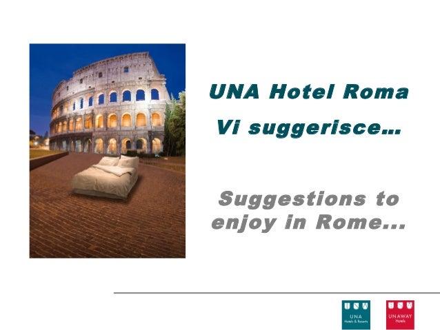 UNA Hotel RomaVi suggerisce…Suggestions toenjoy in Rome...