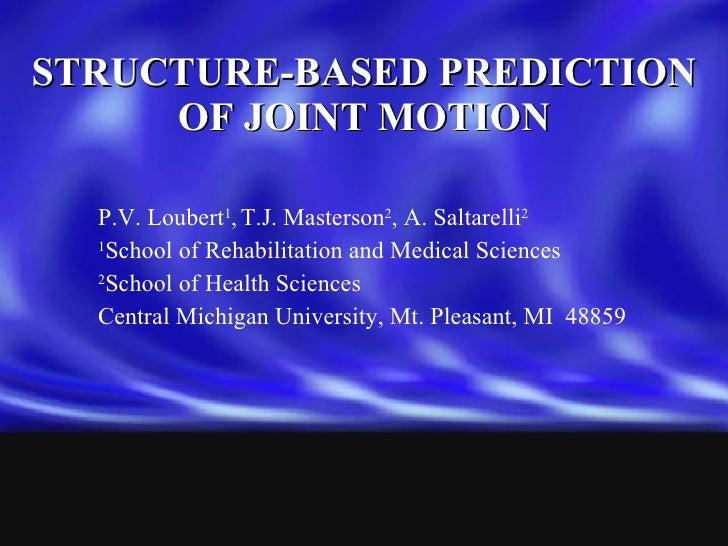 STRUCTURE-BASED PREDICTION OF JOINT MOTION <ul><li>P.V. Loubert 1 ,   T.J. Masterson 2 , A. Saltarelli 2 </li></ul><ul><li...