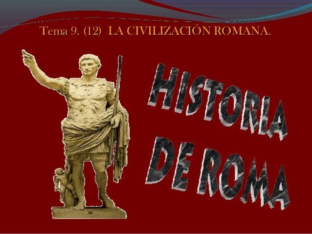 Tema 9. (12) LA CIVILIZACIÓN ROMANA.Tema 9. (12) LA CIVILIZACIÓN ROMANA.