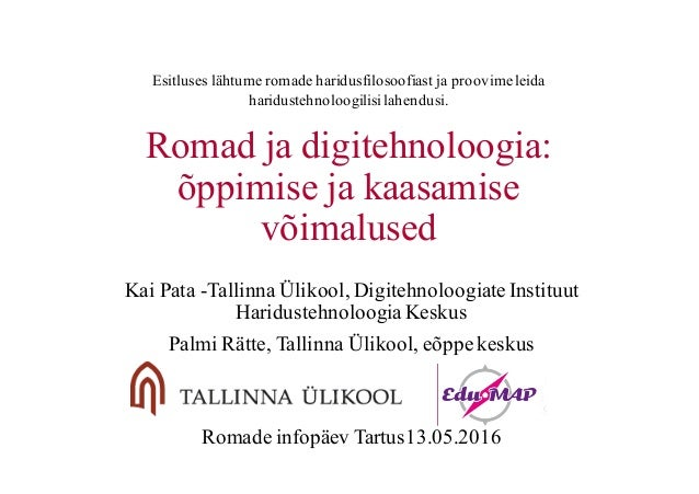 Romad ja digitehnoloogia: õppimise ja kaasamise võimalused Kai Pata -Tallinna Ülikool, Digitehnoloogiate Instituut Haridus...