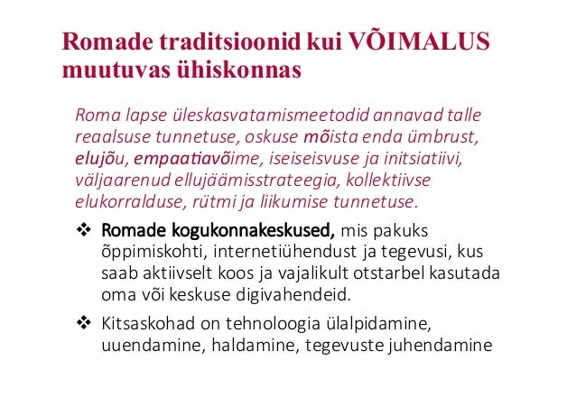 Romade traditsioonid kui VÕIMALUS muutuvas ühiskonnas Romalapseüleskasvatamismeetodid annavad talle reaalsuse tunnetuse...