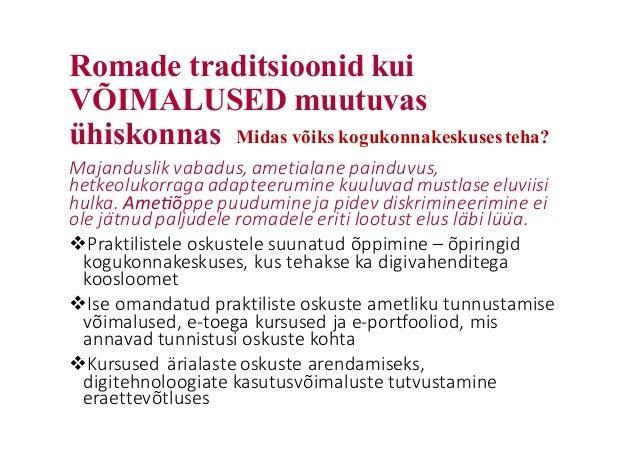 Romade traditsioonid kui VÕIMALUSED muutuvas ühiskonnas Majanduslik vabadus,ametialane painduvus, hetkeolukorraga adapte...