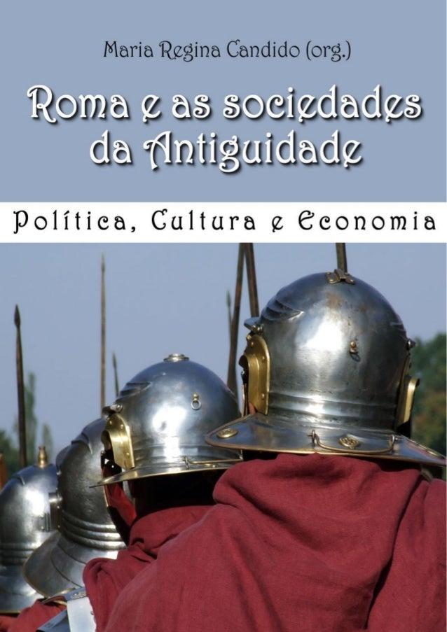 1  ISBN: 978-85-60538-20-7  MARIA REGINA CANDIDO  (org.)  ROMA E AS SOCIEDADES  DA ANTIGUIDADE  Política, Cultura e Econom...