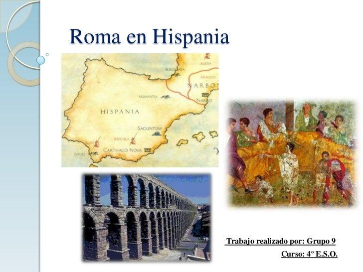 Roma en Hispania<br /> Trabajo realizado por: Grupo 9<br />Curso: 4º E.S.O.<br />