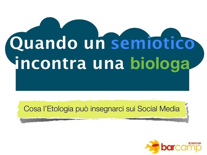 Quando un semioticoincontra una biologa Cosa l'Etologia può insegnarci sui Social Media
