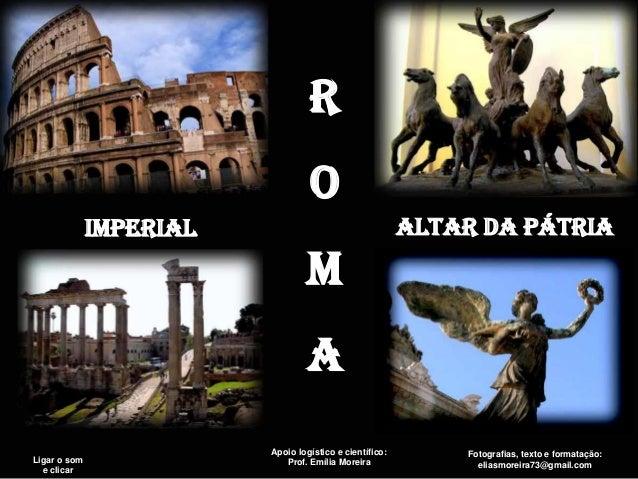 Ligar o some clicarROMAIMPERIAL Altar da PÁTRIAFotografias, texto e formatação:eliasmoreira73@gmail.comApoio logístico e c...