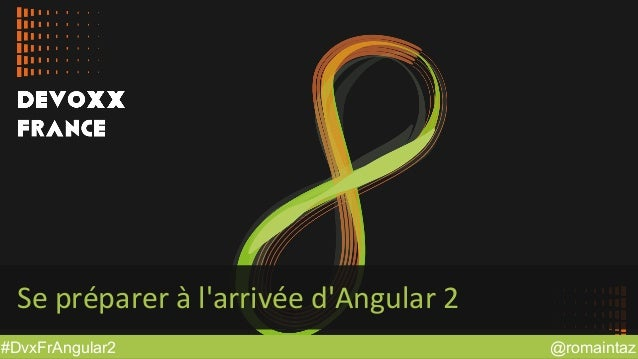 @romaintaz#DvxFrAngular2 Se préparer à l'arrivée d'Angular 2