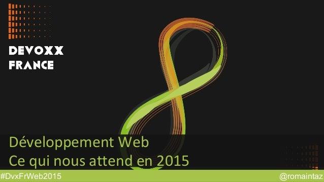 @romaintaz#DvxFrWeb2015 Développement Web Ce qui nous attend en 2015
