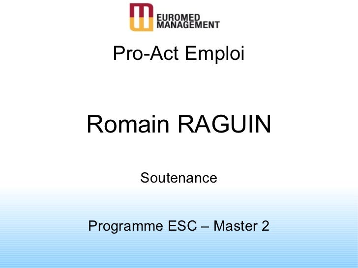 Pro-Act Emploi Romain RAGUIN Soutenance Programme ESC – Master 2