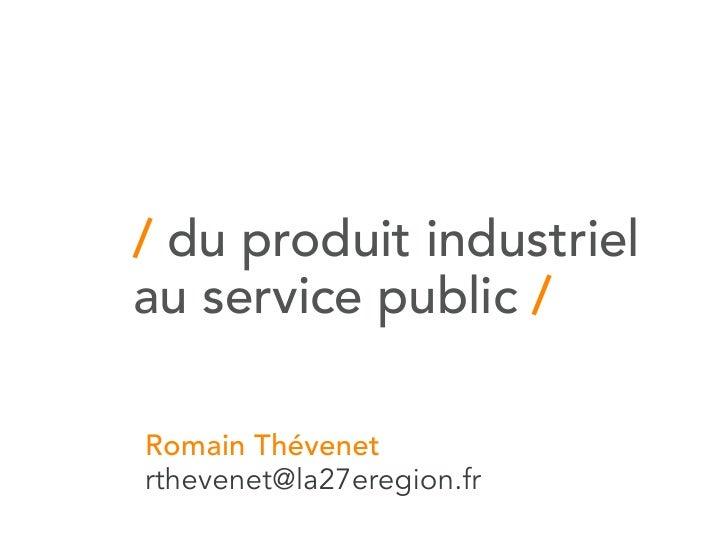 / du produit industriel au service public /  Romain Thévenet rthevenet@la27eregion.fr