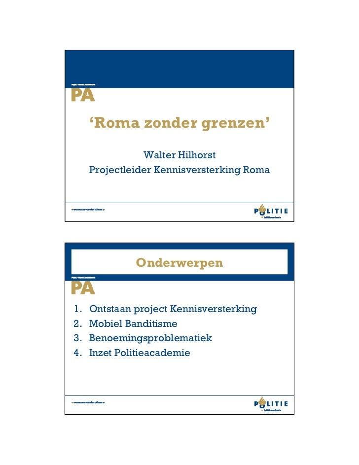 'Roma zonder grenzen'                Walter Hilhorst     Projectleider Kennisversterking Roma              Onderwerpen1.  ...