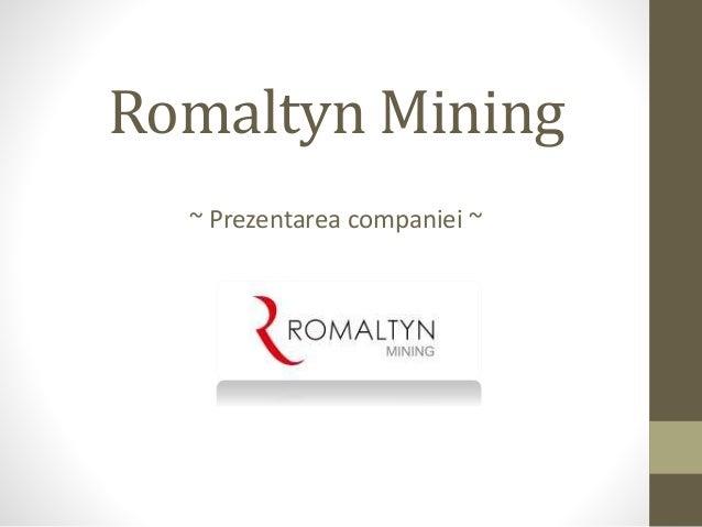 RomaltynMining  ~ Prezentarea companiei ~