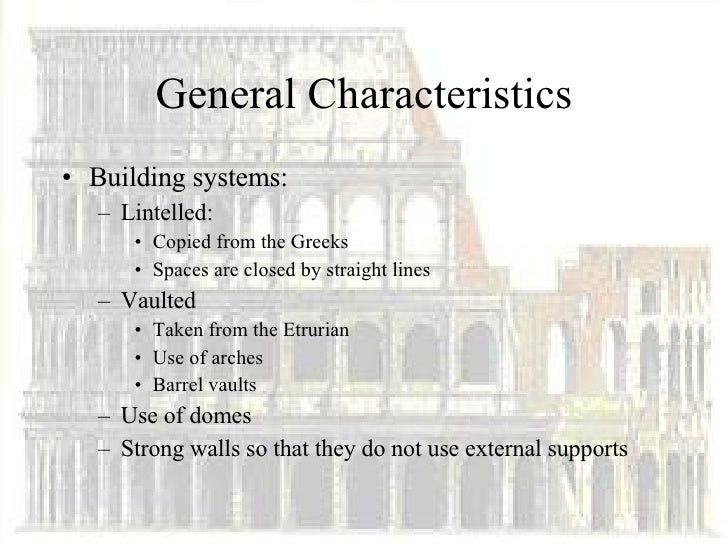 the history and characteristics of roman architecture Like art and other aspects of ancient roman culture, early roman architecture borrowed heavily from greek architecture however, the romans quickly adapted their own styles and were soon inspiring the architecture of many other countries american history asian.