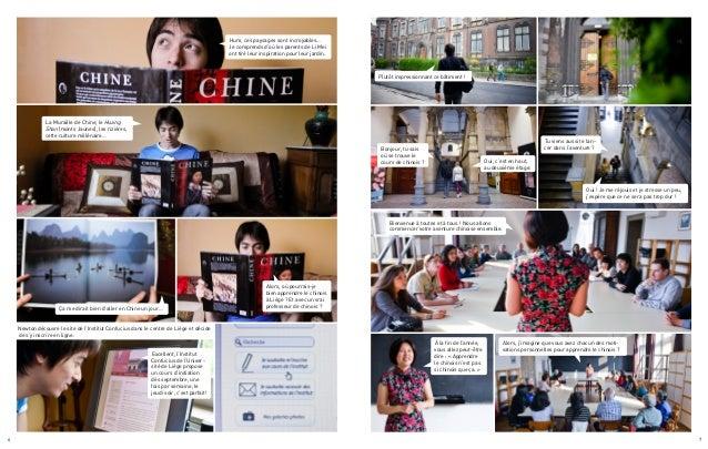 6 7 Alors, où pourrais-je bien apprendre le chinois à Liège? Et avec un vrai professeur de chinois? Ça me dirait bien d'...