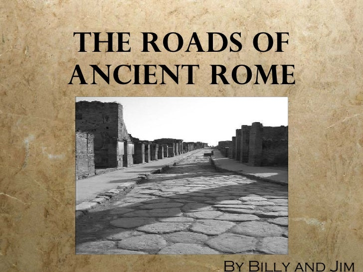 The Roads of Ancient Rome By Billy and Jim