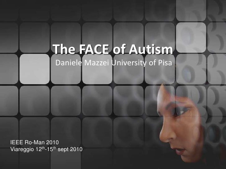 The FACE of Autism<br />Daniele Mazzei University of Pisa<br />IEEE Ro-Man 2010 Viareggio 12th-15th sept 2010<br />
