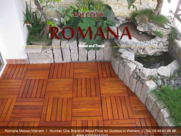Romana Mosaic Vietnam l Number One Brand of Wood Floor for Outdoor in Vietnam l Tel: 09 48 41 46 46