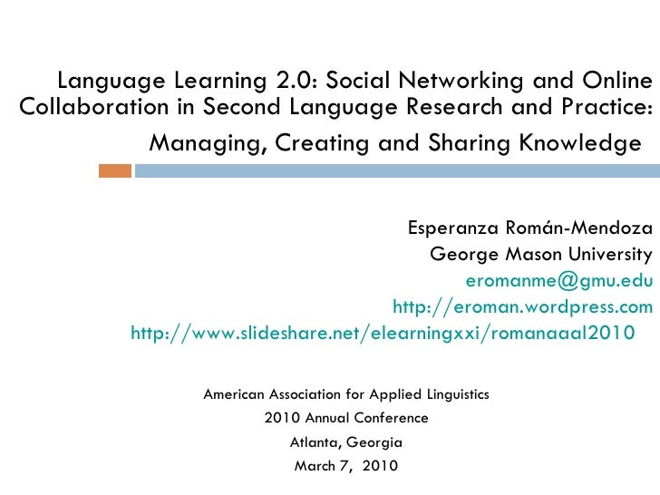Language Learning 2.0: Social Networking and Online Collaboration in Second Language Research and Practice: Managing, Crea...
