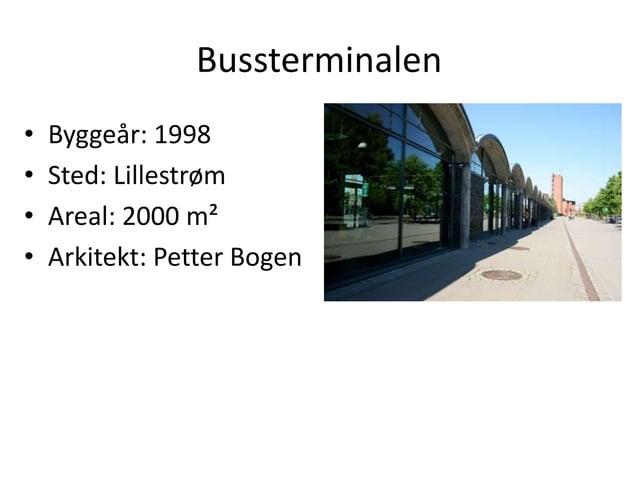 Bussterminalen• Byggeår: 1998• Sted: Lillestrøm• Areal: 2000 m²• Arkitekt: Petter Bogen
