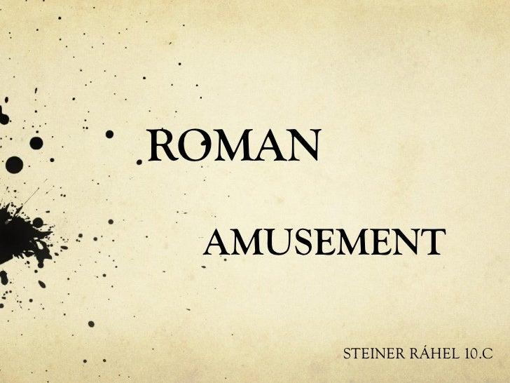 ROMAN AMUSEMENT        STEINER RÁHEL 10.C